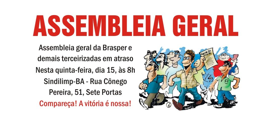 Assembleia geral trabalhadores da Brasper nesta quinta-feira, dia 15, às 8h no Sindilimp-BA Rua Cônego Pereira, 51, Sete Portas