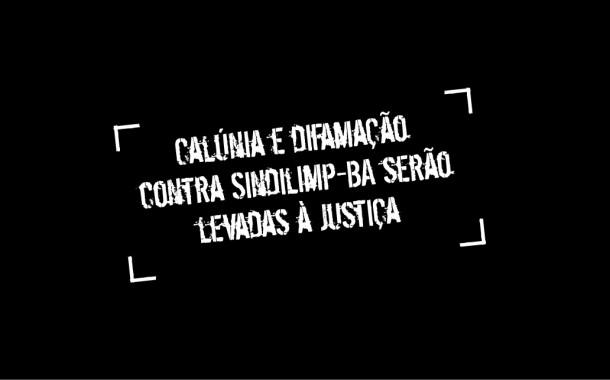 Calúnia e difamação contra Sindilimp-BA serão levadas à Justiça