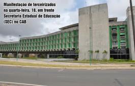 Manifestação de terceirizados na quarta-feira, 18, em frente Secretaria Estadual de Educação (SEC) no CAB